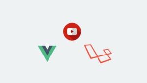 高级Laravel和Vuejs–构建YouTube克隆